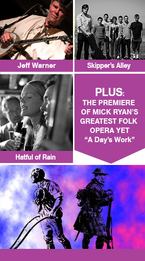 "Jeff Warner Skipper's Alley  Hatful of Rain Plus: THE PREMIERE OF MICK RYAN'S GREATEST FOLK OPERA YET ""A Day's Work"""